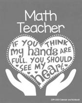 Math Teacher 2019-2020 Calendar and Notebook: If You Think My Hands Are Full You Should See My Heart: Monthly Academic Organizer (Aug 2019 - July 2020