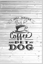 I Just Wanna Sip Coffee and Pet my Dog - Dog Lover Journal