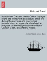 Narrative of Captain James Cook's Voyages Round the World; With an Account of His Life During the Previous and Intervening Periods