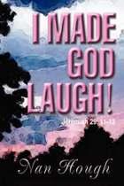 I Made God Laugh!