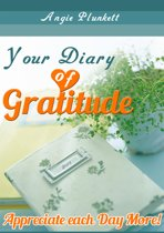 Your Diary of Gratitude: Appreciate Each Day More!