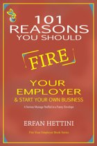 101 Reasons You Should Fire Your Employer & Start Your Own Business