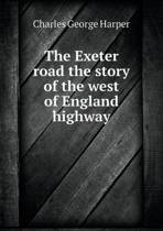 The Exeter Road the Story of the West of England Highway