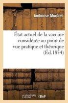 �tat Actuel de la Vaccine Consid�r�e Au Point de Vue Pratique Et Th�orique Et Dans Ses Rapports