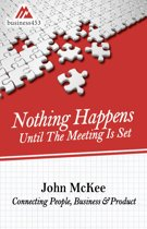 Nothing Happens Until The Meeting Is Set: Connecting People, Business, & Products