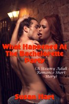 What Happened At The Bachelorette Party (A Steamy Adult Romance Short Story)
