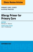 Allergy Primer for Primary Care, An Issue of Primary Care