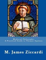 Medieval Philosophy: A Practical Guide to Thomas Aquinas