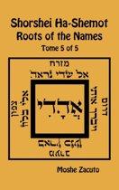 Shorshei Ha-Shemot - Roots of the Names - Tome 5 of 5