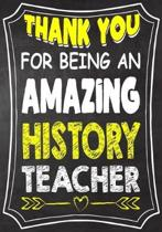 Thank You For Being An Amazing History Teacher: Teacher Notebook, Journal or Planner for Teacher Gift, Thank You Gift to Show Your Gratitude During Te