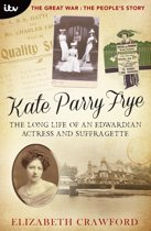 Kate Parry Frye: The Long Life of an Edwardian Actress and Suffragette