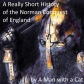 Really Short History of the Norman Conquest of England, A