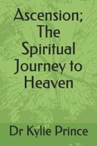 Ascension; The Spiritual Journey to Heaven