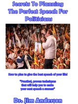 Secrets To Planning The Perfect Speech For Politicians: How To Plan To Give The Best Speech Of Your Life!