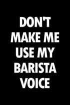 Don't Make Me Use My Barista Voice