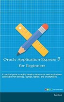 Oracle Application Express 5 for Beginners (Full Color Edition)
