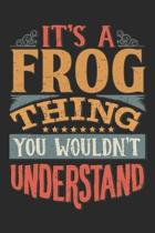 It's A Frog Thing You Wouldn't Understand: Gift For Frog Lover 6x9 Planner Journal