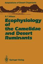Ecophysiology of the Camelidae and Desert Ruminants