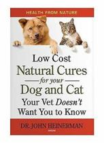 Low Cost Natural Cures for you Dog and Cat Your Vet Doesn't Want You to Know