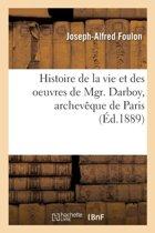Histoire de la Vie Et Des Oeuvres de Mgr. Darboy, Archev�que de Paris
