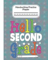 Hello Second Grade - Handwriting Practice Paper: Pre-k And Kindergarten 1st,2nd,3rd GradeEarly Stage Of Handwriting Practice Doted Line Workbook Compo