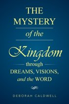 The Mystery of the Kingdom Through Dreams, Visions, and the Word