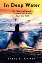 In Deep Water, An Historical Novel of Violence and Virtue, Fear and Faith