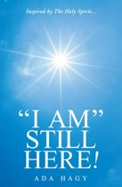 """I Am"" Still Here!"