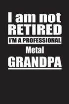I Am Not Retired I'm A Professional Metal Grandpa
