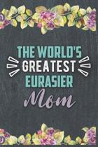 The World's Greatest Eurasier Mom: Nice Lined Journal, Diary and Gift for a Woman or Girl