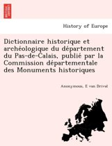 Dictionnaire Historique Et Arche Ologique Du de Partement Du Pas-de-Calais, Publie Par La Commission de Partementale Des Monuments Historiques