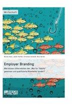 Employer Branding: Wie können Unternehmen den 'War for Talents' gewinnen und qualifizierte Mitarbeiter binden?