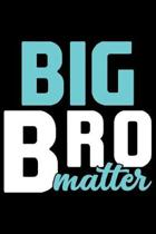 Big Bro Matter: Brother Journal Notebook - Brother Gifts - Journal - Diary - Brothers Funny Gift - 6x9_100 College Ruled Notebook