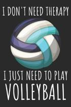 I Don't Need Therapy I Just Need To Play Volleyball: A Super Cute Volleyball notebook journal or dairy - Volleyball lovers gift for girls/boys - Volle