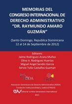 Memorias del Congreso Internacional de Derecho Administrativo Dr. Raymundo Amaro Guzm n, Santo Domingo, Rep blica Dominicana, 12-14 Septiembre 2012