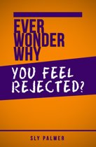 Ever Wonder Why... You Feel Rejected?