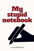My stupid notebook: Lined Notebook/Journal (6X9 Large) (120 Pages)