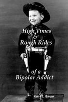 High Times & Rough Rides of a Bipolar Addict