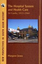 The Hospital System and Health Care: Sri Lanka, 1815-1960 (1 Edition)