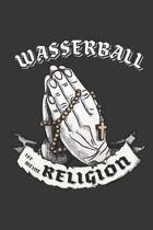 Wasserball Ist Meine Religion: DIN A5 6x9 I 120 Seiten I Punkteraster I Notizbuch I Notizheft I Notizblock I Geschenk I Geschenkidee
