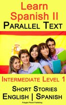 Learn Spanish II - Parallel Text - Intermediate Level 1 - Short Stories (English - Spanish)