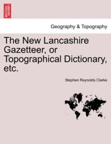 The New Lancashire Gazetteer, or Topographical Dictionary, Etc.