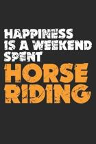 Happiness Is a Weekend Spent Horse Riding: Horseback Riding Equestrian Sport Pony ruled Notebook 6x9 Inches - 120 lined pages for notes, drawings, for