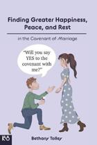 Finding Greater Happiness, Peace, and Rest in the Covenant of Marriage: A Collection of Blogs by The Doctrine Lady