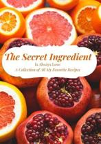 The Secret Ingredient Is Always Love: A Collection of All My Favorite Recipes: Blank Recipe Journal to Write All Your Best Recipes. Meal Organizer Not
