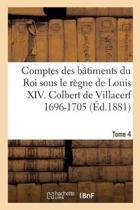 Comptes Des B timents Du Roi Sous Le R gne de Louis XIV. Tome 4