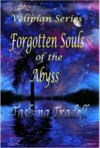 Forgotton Souls of the Abyss, Part 1 in The Velipian Series
