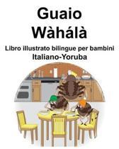 Italiano-Yoruba Guaio Libro illustrato bilingue per bambini