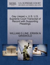Gay (Jesse) V. U.S. U.S. Supreme Court Transcript of Record with Supporting Pleadings