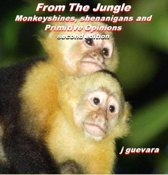 From The Jungle: Monkeyshines, Shenanigans, and Primitive Opinions (2nd edition)